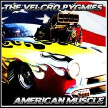 Velcro Pygmies - American Muscle (Release Year - 2006)