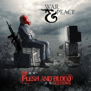 War and Peace Flesh & Blood Sessions